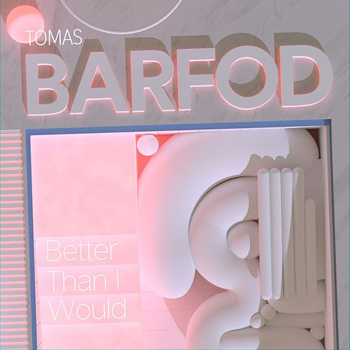 Better Than I Would (Club Edit) by Tomas Barfod