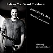 I Make You Want to Move by Jose Valentino Ruiz