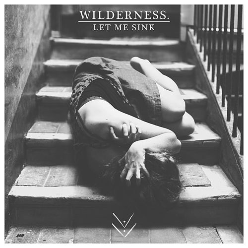 Let Me Sink by Wilderness