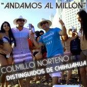 Andamos Al Millón (feat. Distinguidos De Chihuahua) by Colmillo Norteno