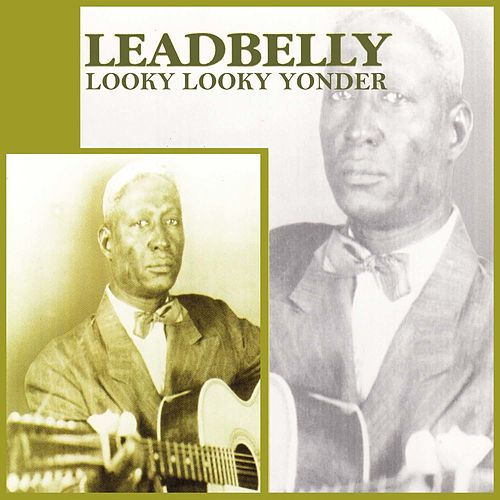 Looky Looky Yonder by Leadbelly
