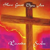 How Great Thou Art by Ricardo Scales