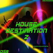 House Destination, Vol. 2 von Various Artists