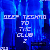 Deep Techno to the Club, Vol. 2 by Various Artists