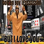 But I love you by Golden Boy (Fospassin)