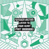 Listen To Your Heart Part Three by Session Victim