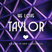 Shake It Off (Acoustic) de We Love Taylor