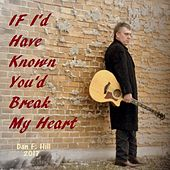 If I'd Have Known You'd Break My Heart by Daniel