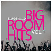 Soundz Good Big Room Hits (Vol.1) by Various Artists