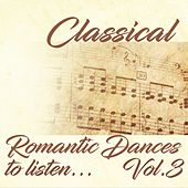 Classical Romantic Dances to Listen... Vol. 3 by Various Artists