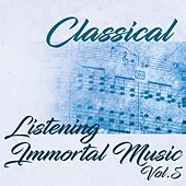 Classical Listening Immortal Music, Vol. 5 by Various Artists