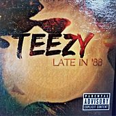 Late in 88 by teezy