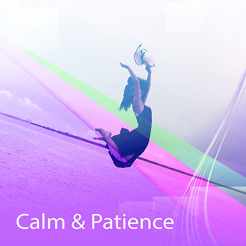 Calm & Patience – New Age Relaxation, Time to Rest, Chilled Waves, Healing Therapy by Relax - Meditate - Sleep