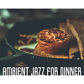 Ambient Jazz for Dinner – Instrumental Jazz, Music for Restaurant, Dinner, Lunch, Best Background Music by Instrumental