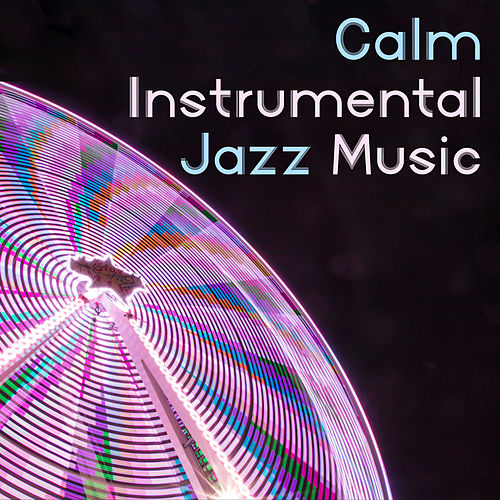 Calm Instrumental Jazz Music – Mellow Sounds, Time to Rest with Smooth Jazz, Music to Calm Down by Smooth Jazz Park