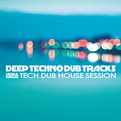 Deep Techno Dub Tracks (Tech Dub House Session) by Various Artists