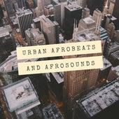 Urban Afrobeats And Afrosounds by Various Artists