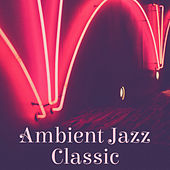 Ambient Jazz Classic – Instrumental Music, Jazz, New Album 2017, Relaxing Jazz by Music for Quiet Moments