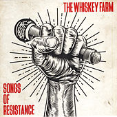 Songs of Resistance by The Whiskey Farm