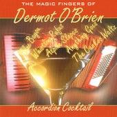 Accordion Cocktail - The Magic Fingers of Dermot O'Brien by Dermot O'Brien