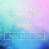 You Keep On by Calling Glory