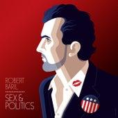 Sex & Politics by Robert Baril