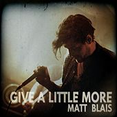Give a Little More by Matt Blais