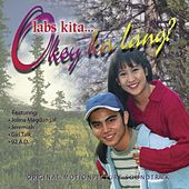 Labs Kita...Okey Ka Lang (Original Motion Picture Soundtrack) by Various Artists