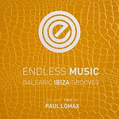 Endless Music - Balearic Ibiza Grooves, Vol.2 (Compiled by Paul Lomax) von Various Artists