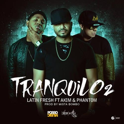 Tranquilo 2 (feat. Akim & Phantom) by Latin Fresh
