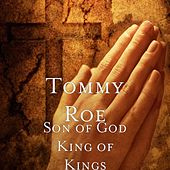 Son of God King of Kings by Tommy Roe