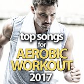 Top Songs for Aerobic Workout 2017 by Various Artists