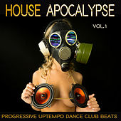 House Apocalypse, Vol. 1 - Progressive Uptempo Dance Club Beats by Various Artists