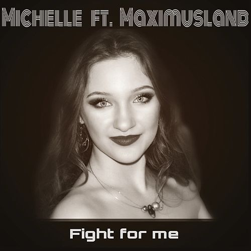 Fight for Me (feat. Maximusland) by Michelle