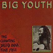 The Chanting Dread Inna Fine Style by Big Youth