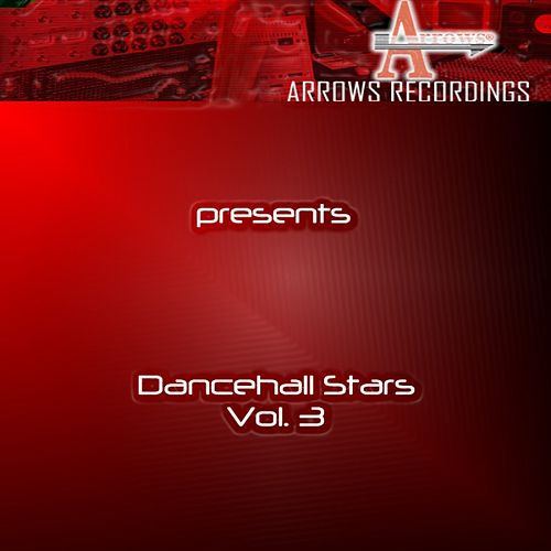 Arrows Dancehall Stars Vol. 3 by Various Artists