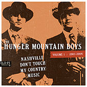 Play & Download Vol 1: 2003-2004 Nashville Don't Touch My Country Music by The Hunger Mountain Boys | Napster