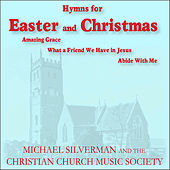 Music for Easter and Christmas: Amazing Grace, What a Friend We Have in Jesus, Abide With Me by Michael Silverman and the Christian Church Music Society