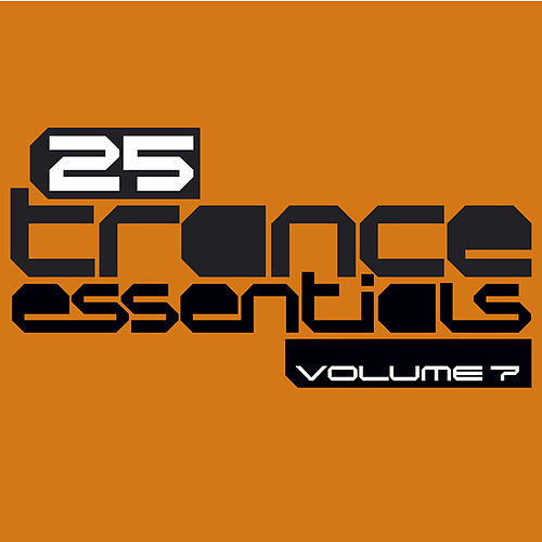 Play & Download 25 Trance Essentials, Vol. 7 by Various Artists | Napster