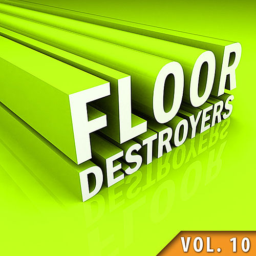 Play & Download Floor Destroyers, Vol. 10 by Various Artists | Napster