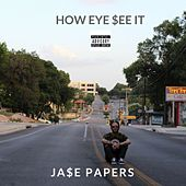 How Eye See It by Ja$e Papers