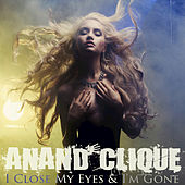 I Close Me Eyes & I'm Gone by Anand Clique