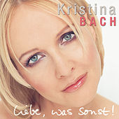 Play & Download Liebe, was sonst! by Kristina Bach | Napster