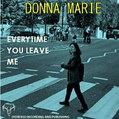 Everytime You Leave Me by Donna Marie