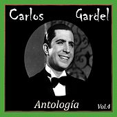 Carlos Gardel - Antología, Vol. 4 by Carlos Gardel
