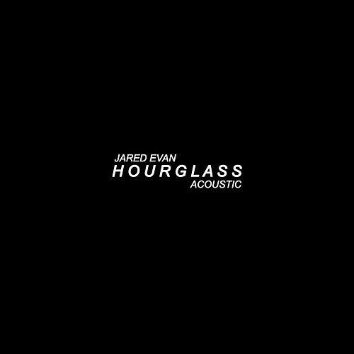 Hourglass (Acoustic) by Jared Evan