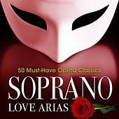 Soprano Love Arias: 50 Must-Have Opera Classics by Various Artists