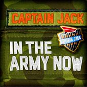 In the Army Now by Captain Jack
