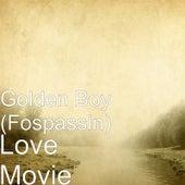 Love Movie by Golden Boy (Fospassin)