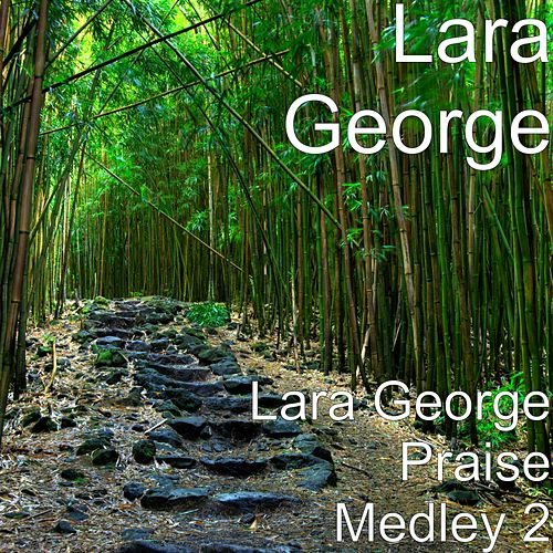 Lara George Praise Medley 2 by Lara George